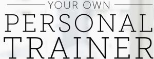 become your own personal trainer