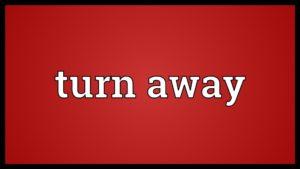 turn away