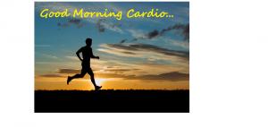 cardio in the morning