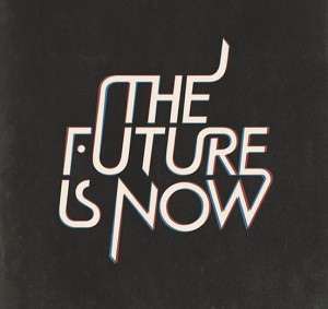 the futur is now