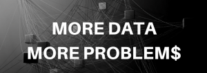 more data more problems